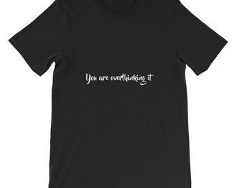 You are overthinking it Short-Sleeve Unisex T-Shirt