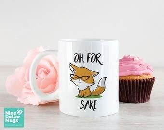 Oh For Fox Sake, 11oz fox mug, funny mug, funny mug quote, fox gift, funny gift, cute fox, gift for coworker, funny fox mug