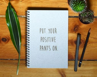 Eco Notebook, Personalized Gift, Handmade Notebook, Recycled Paper, Inspirational Quote, Customized Gift, Put your positive pants on