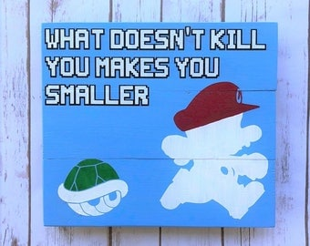 What Doesn't Kill You 10.5x12 sign - Mario, retro gaming