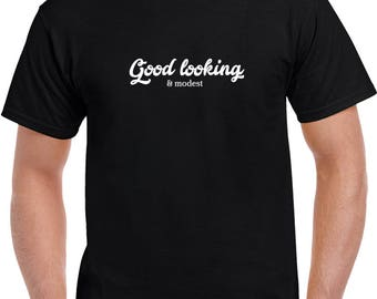 Good Looking T Shirt | Funny Tees | Mens Tshirts | Funny T Shirts | Gifts for Him | Graphic T Shirt