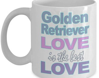 Golden Retriever Mug - Golden Retriever Gift - Love Retrievers - Retriever Owner Gift - White Ceramic Coffee Tea Cup 11 oz 15 oz