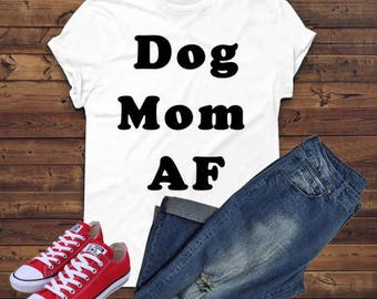 DOG MOM AF** womens shirt