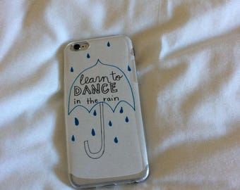 iPhone 6 case - 'Learn to dance in the rain'