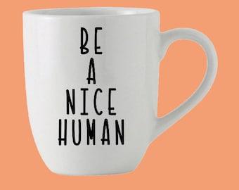 Be A Nice Human Coffee Cup | Custom Mug