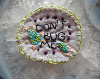 Hand embroidered Don't Bug Me PNW Patch
