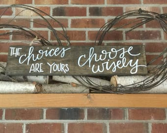 The Choices Are Yours, Wooden Sign, Rustic Decor