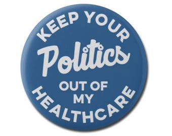 """Keep Your Politics Out Of My Healthcare 1.25"""" or 2.25"""" Pinback Pin Button, Anti Trump Health Care Reform Medical Medicare Anti Republican"""
