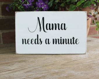 Mama Needs A Minute Fun Sign For Every Mommy True