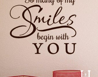 So Many of my Smiles begin with You 24x24 wall decal