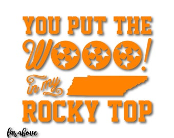 You Put the Wooo! in my Rocky Top TN Tennessee Tristar SVG, EPS, dxf, png, jpg digital cut file for Silhouette or Cricut