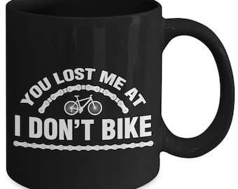 You Lost Me At I Don't Bike Cycling Bicycle Coffee Mug