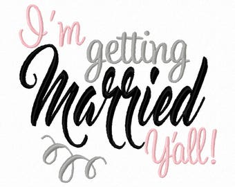 I'm getting married Y'all Machine Embroidery Design 4x4 7x5 10x6 Instant download wedding shower gift bachelorette party decor southern girl