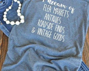 CUSTOM LISTING I dream of flea markets antiques vintage goods - woman's graphic t-shirt - Fixer Upper fan - farmhouse style