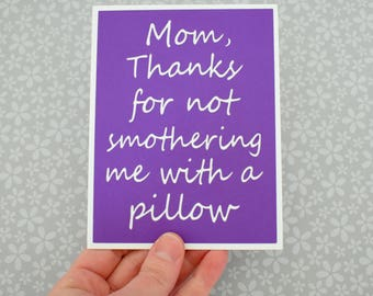Handmade Greeting Card - Cut out Lettering - Mom thanks for not smothering me with a pillow - Mothers day inspired - Blank inside