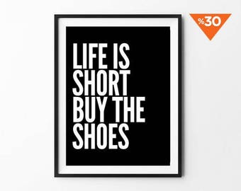 Shoes Fashion Print, Wall Art, Typography Poster, Black and White, Scandinavian Art, Life Is Short Buy The Shoes
