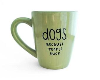 Dog Gift | Dog Mug | Large Mug | Upcycled Mug | Funny Mug | Sarcastic Mug | Quote Mug | Gift Idea | Ceramic Coffee Tea Mug | Friend Mug
