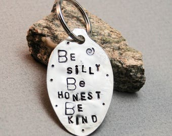 Be SILLY Be HONEST Be KIND // Keychain - hand stamped vintage spoon