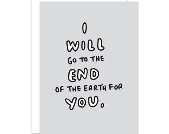 I Will Go To The End Of The Earth For You Card