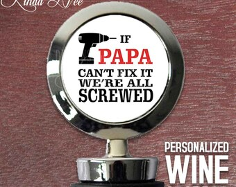 If PAPA can't fix it We're all Screwed Wine Stopper, Papa Wine Accessory, Custom Papa Wine Gift, Papa Birthday, Papa Christmas, Wine WSS17