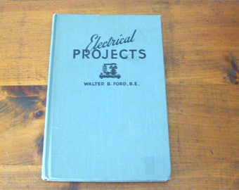 1956 Electrical Projects For The School and Home Workshop, Walter B. Ford, 34 Projects w/ Schematics
