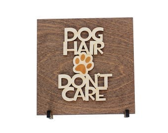 Dog Lover Gift - Dog Hair Don't Care - Shelf Sitters - Wood Sign - Laser Engraved - Handmade - Wood Signs Sayings - Gift for Mom Ideas
