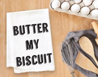 Butter My Biscuit Tea Towel Flour Sack Towel Kitchen Towel