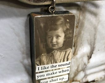 Vintage Upcycled Domino Photo MOUTHWASH Jewelry Pendant Charm - I Like The Sound You Make When You Shut Up...