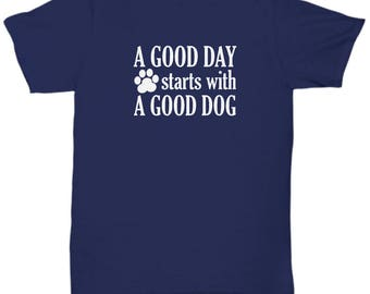 Good Day Starts With a Good Dog Shirt Gift for Dad Father's Day Animal Rescue Lover Shirts Rights