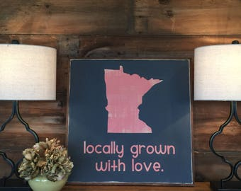Locally grown with love sign | Minnesota pride |  State Pride | hand painted nursery sign | home decor | gift | farmhouse chic | baby shower