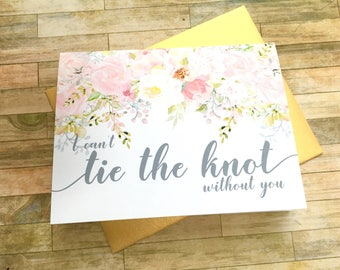 Bridesmaid Proposal Card - I Can't Tie the Knot Without You - Bridesmaid Maid of Honor Flower Girl - Wedding Watercolor - GARDEN ROMANCE
