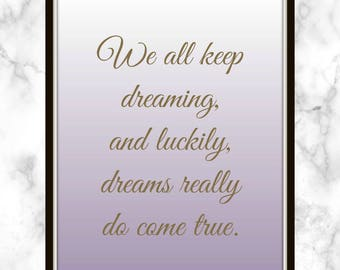 We all keep dreaming, and luckily, dreams really do come true. - Katie Holmes - Quote - Print - keep dreaming - dreams come true - be lucky