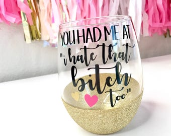 You Had Me At I Hate That Bitch Too - 21 oz. Stemless Wine Glass - Glitter Dipped