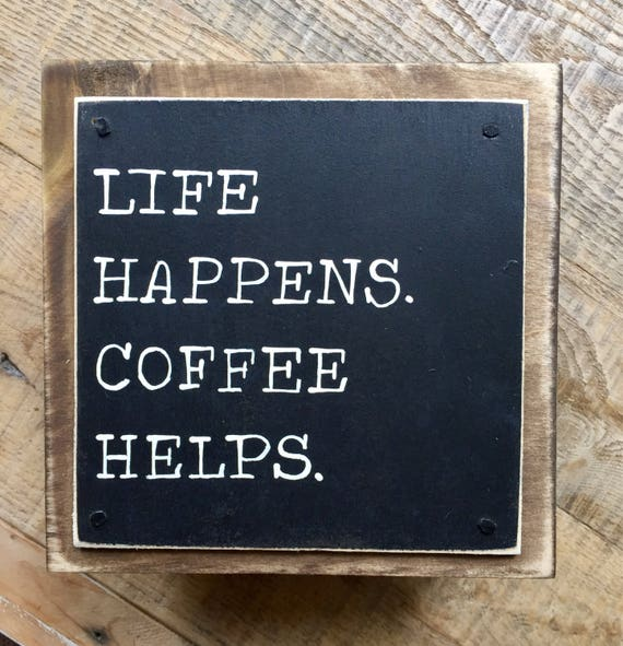 L Fe Happens life happens coffee he...