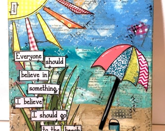 Beach Canvas Art, Mixed Media Collage Art,  Everyone should believe in something