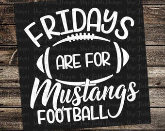 Fridays are for Mustangs Football (other teams avail upon request) SVG, JPG, PNG, Studio.3 File for Silhouette, Cameo, Cricut