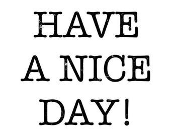 """Have A Nice Day Stamp, mini rubber stamp, envelope packaging stamp, stationary stamp, business stamp, have a nice day, 1.5"""" x 1.5"""" (txt14)"""