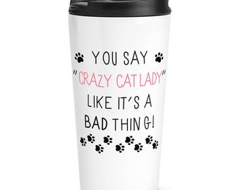 You Say Crazy Cat Lady Like It's A Bad Thing Travel Mug Cup