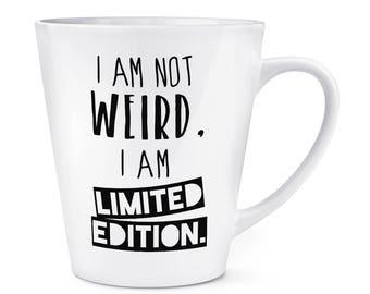 I Am Not Weird I Am Limited Edition 12oz Latte Mug Cup