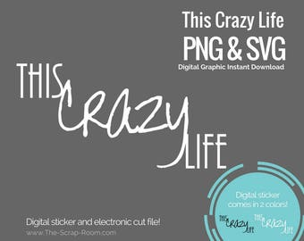 This Crazy Life digital cut file and digital stickers  - PNG and SVG digital graphics set