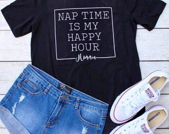 Nap time is my happy hour, Mom shirt, Mommin', Mom life, Graphic Tee