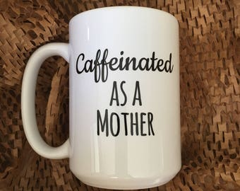 Caffeinated as a mother, mom gift, funny, coffee, tea, new mom gift