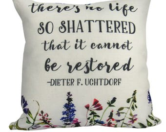 There's No Life So Shattered That It Cannot Be Restored - Pillow Cover