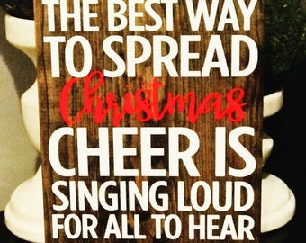 The best way to spread Christmas cheer is singing loud for all to hear Sign