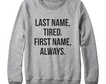 Last Name Tired Shirt Quote Shirt Hipster Shirt Tumblr Graphic Shirt Teen Gift Funny Shirt Oversized Jumper Sweatshirt Women Sweatshirt Men