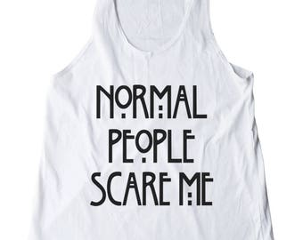 Normal People Scare Me Shirt For Sayings Tshirt Tumblr Graphic Shirt Gifts Women Tank Top Racerback Shirt For Teen Funny Gifts Present