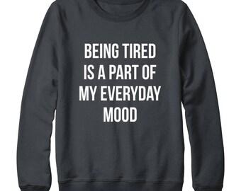 Being Tired Is A Part Of My Everyday Mood Shirt Funny Teen Sweatshirt Fashion Sweatshirt Oversized Jumper Sweatshirt Women Sweatshirt Men