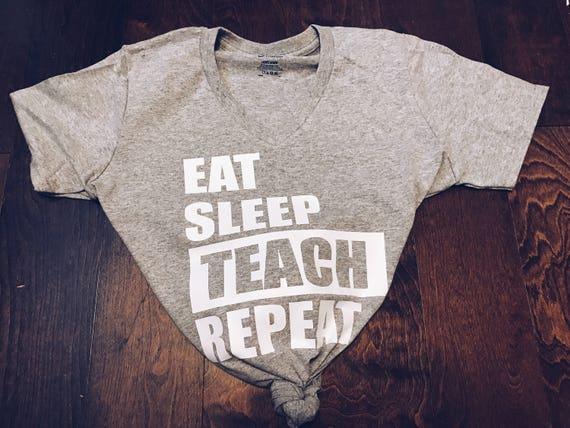 Eat Sleep Teach Repeat | Teacher T Shirt