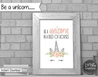 Unicorn print - be a unicorn in a field of horses - unicorn design - printable digital file - room decor - party decor - Instant download