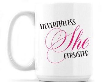 Statement Mug - Nevertheless She Persisted - Mug - 15oz